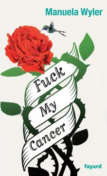 Fuck My Cancer le livre  EAN :  9782213686554 Fayard